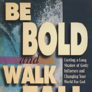 Be Bold and Walk Tall